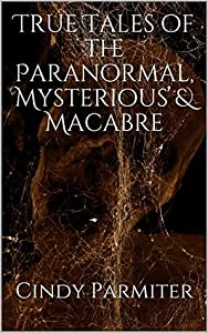 True Tales of the Paranormal, Mysterious & Macabre