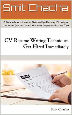 CV Resume Writing Techniques Get Hired Immediately: A comprehensive guide to write an eye-catching CV that gives lots of job interviews, with many employment getting tips