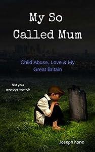 My So Called Mum: Child abuse, Love & My Great Britain