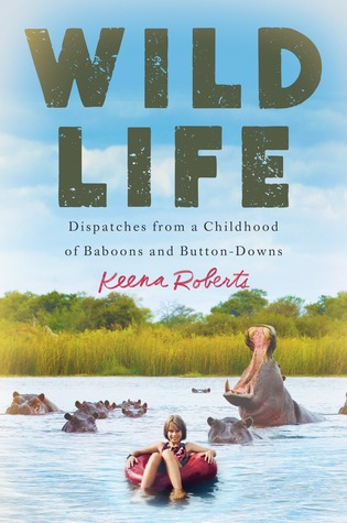 Wild Life: Dispatches from a Childhood of Baboons and Button-Downs