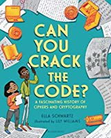 Can You Crack the Code?: A Fascinating History of Ciphers and Cryptography