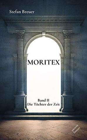 Die Töchter der Zeit (Moritex #2)
