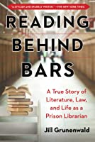 Reading behind Bars: The True Story of a Prison Librarian Who Brought the World of Books to Inmates