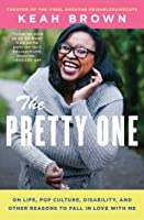 The Pretty One: On Life, Pop Culture, Disability, and Other Reasons to Fall in Love with Me