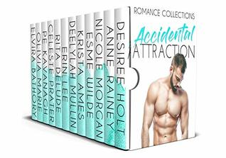 Accidental Attraction: A Limited Edition Collection of Accidental Romances that are... Oh So Good!