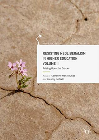 Resisting Neoliberalism in Higher Education Volume II: Prising Open the Cracks (Palgrave Critical University Studies)