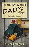 Do You Know Your Dad's Story?: The Unasked Questions