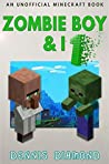 Zombie Boy & I (An Unofficial Minecraft Book) by Dennis Diamond