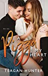 A Pizza My Heart by Teagan Hunter