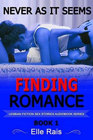 LESBIAN FICTION SEX STORIES AUDIOBOOK SERIES: FINDING ROMANCE BOOK 1: NEVER AS IT SEEMS
