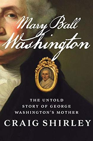 Mary Ball Washington: The Untold Story of George Washington's Mother