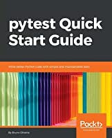 pytest Quick Start Guide: Write better Python code with simple and maintainable tests
