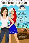 Bake, Eat, & Be Buried (Ooey Gooey Bakery Mystery Book 4)