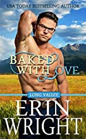 Baked with Love: A Western Romance Novel (Long Valley Romance Book 9)