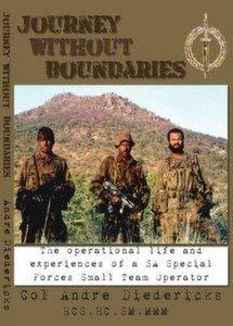 Journey Without Boundaries: The Operational Life and Experiences of a Sa Special Forces Small Team Operator: The Personal Memoirs of Colonel Andre Diedericks Hcs, Hc, SM, MMM