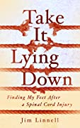 Take It Lying Down: Finding My Feet After a Spinal Cord Injury