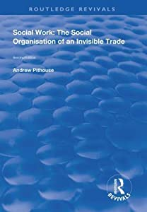 Social Work: The Social Organisation of an Invisible Trade: Second Edition