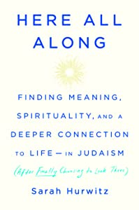 Here All Along: Finding Meaning, Spirituality, and a Deeper Connection to Life-in Judaism