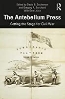 The Antebellum Press: Setting the Stage for Civil War
