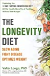 The Longevity Diet: Slow Aging, Fight Disease, Optimize Weight