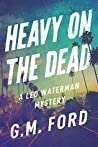 Heavy on the Dead by G.M. Ford