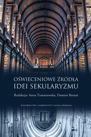 Oświeceniowe źródła idei sekularyzmu by Anna Tomaszewska