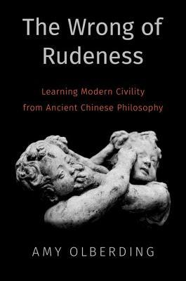 The Wrong of Rudeness by Amy Olberding