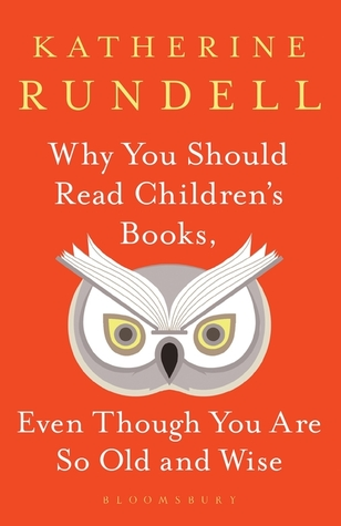 Why You Should Read Children's Books, Even Though You Are So ... by Katherine Rundell