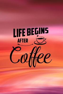 Life Begins After Coffee Blank Journal With Coffee Quotes On Interior Pages Lined Notebook For Work Or Home To Do List Planner And Organizer Ideas And Inspiration Coral And Pink By Not