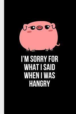 I'm Sorry For What I Said: Apology Gifts Blank Lined Journal For Girlfriend Boyfriend Wife Husband Him Her Say Presents Cute Funny Pig