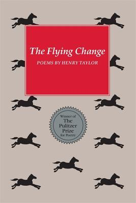 Henry Taylor - The Flying Change Poems