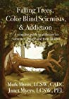 Falling Trees, Color Blind Scientists, and Addiction: A Complete Guide to Addiction for Substance Abusers and Their Families