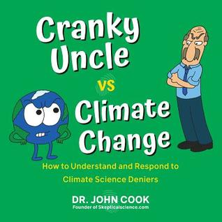 Cranky Uncle vs. Climate Change: How to Understand and Respond to Climate Science Deniers
