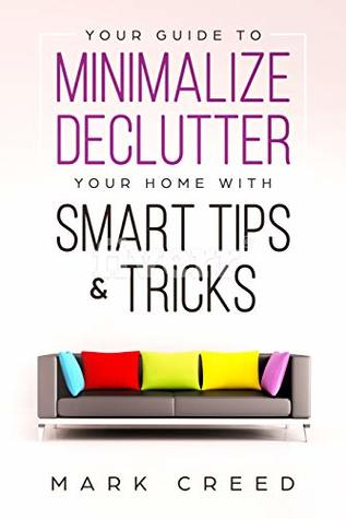 Minimalism:Your Guide to Minimalize & Declutter your Home with Smart Tips & Tricks ( The Power of Habit,Declutter,Essentialism)