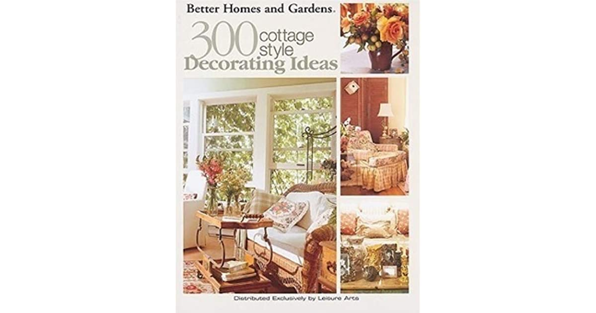 300 Cottage Style Decorating Ideas by Better Homes and Gardens