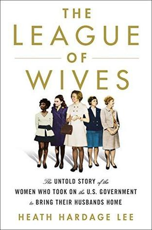 The League of Wives: The Untold Story of the Women Who Took on the U.S. Government to Bring Their Husbands Home