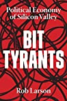 Bit Tyrants: The Political Economy of Silicon Valley