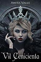 Vil Cenicienta (Cuentos de Hadas Oscuros - Serie de Reinas nº 1)