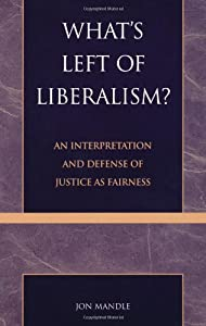 What's Left Of Liberalism?: An Interpretation And Defense Of Justice As Fairness