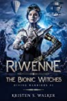 Riwenne & the Bionic Witches (Divine Warriors, #2)