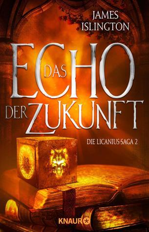 Das Echo der Zukunft (Die Licanius-Saga #2)