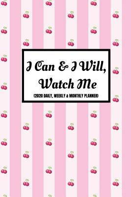 I Can & I Will, Watch Me (2020 Daily, Weekly & Monthly Planner): Year Diary For Women (Week Per Page, 2 Page Spread For Each Month And BONUS Goals Planner Section Inside) 6x9 inches (A5 approximate)Agenda Calendar