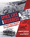 Spies, Lies, and Disguise: The Daring Tricks and Deeds that Won World War II