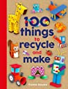 100 Things to Recycle and Make by Fiona Hayes