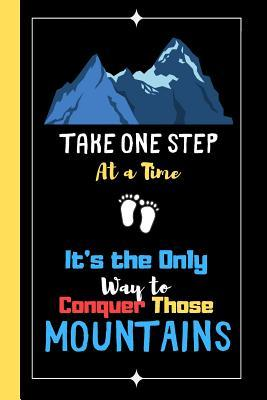 Take One Step At A Time It S The Only Way To Conquer Those Mountains Motivation Quote Notebook For Men Lined Inspiring Quote Notebook By Not A Book