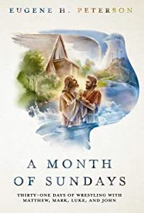 A Month of Sundays: Thirty-One Days of Wrestling with Matthew, Mark, Luke, and John