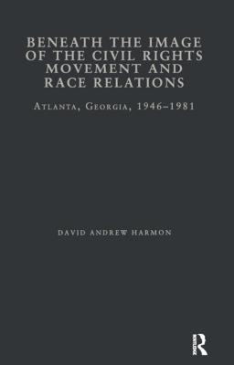 Beneath the Image of the Civil Rights Movement and Race Relations: Atlanta, Ga 1946-1981