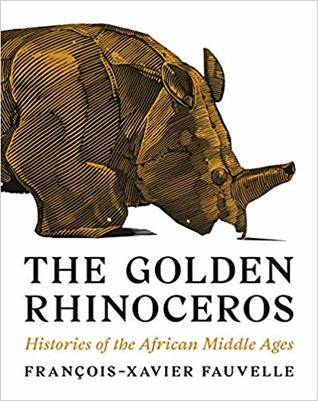 The Golden Rhinoceros: Histories of the African Middle Ages