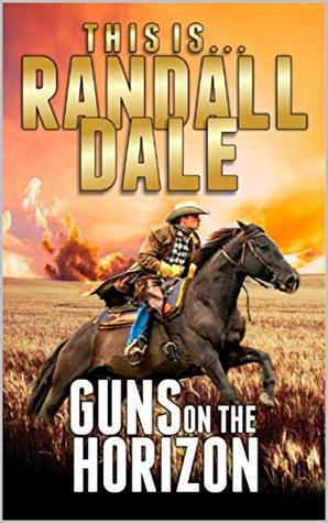 Guns on the Horizon: A Western Adventure From Randall Dale (Adventures of the Western Gunfighter Series Book 1)