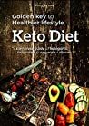 Keto Diet - Golden Key To Healthier Lifestyle:: A complete guide of ketogenic, say goodbye overweight & diseases